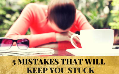 Five mistakes that will keep you stuck