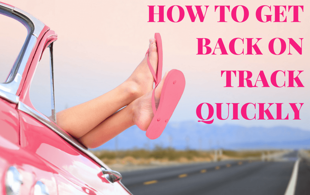 How To Get Back On Track Quickly