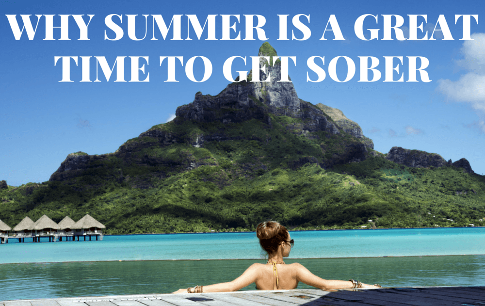 Why Summer Is A Great Time To Get Sober