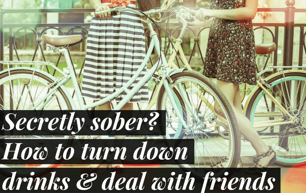 Secretly Sober? How To Turn Down Drinks & Deal With Friends