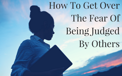 How To Get Over The Fear Of Being Judged By Others