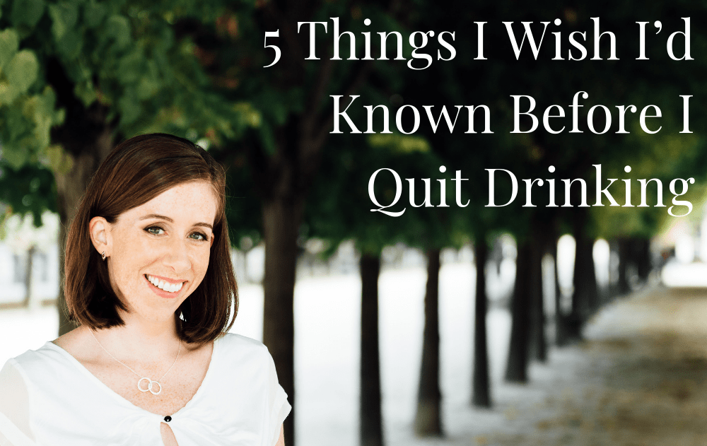 5 Things I Wish I'd Known Before I Quit Drinking