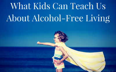 What Kids Can Teach Us About Alcohol-Free Living