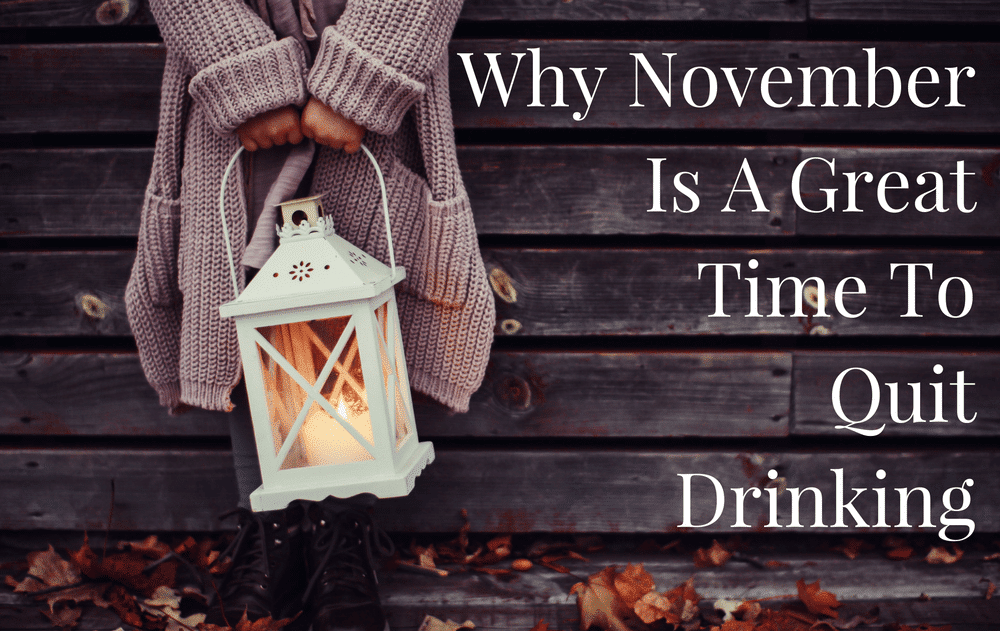 Why November Is A Great Time To Quit Drinking