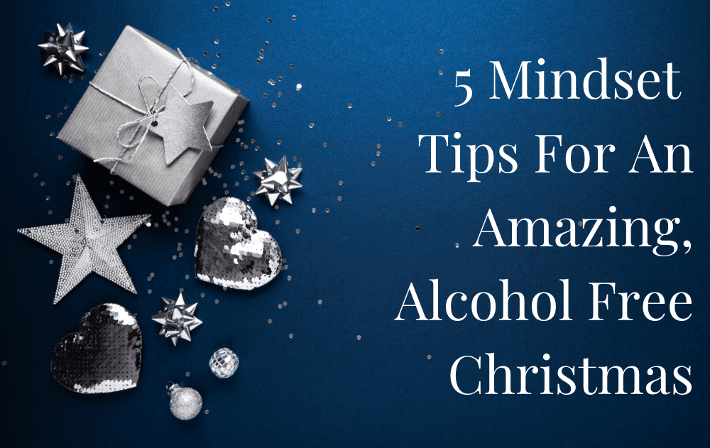5 Mindset Tips For An Amazing, Alcohol Free Christmas