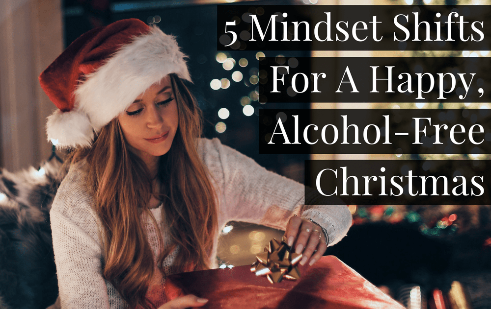 5 Mindset Shifts For A Happy, Alcohol-Free Christmas