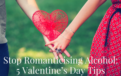 Stop Romanticising Alcohol: 5 Valentine's Day Tips