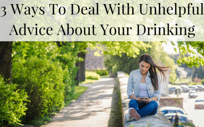 3 Ways To Deal With Unhelpful Advice About Your Drinking