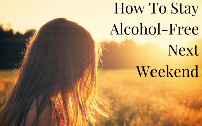 How To Stay Alcohol-Free Next Weekend