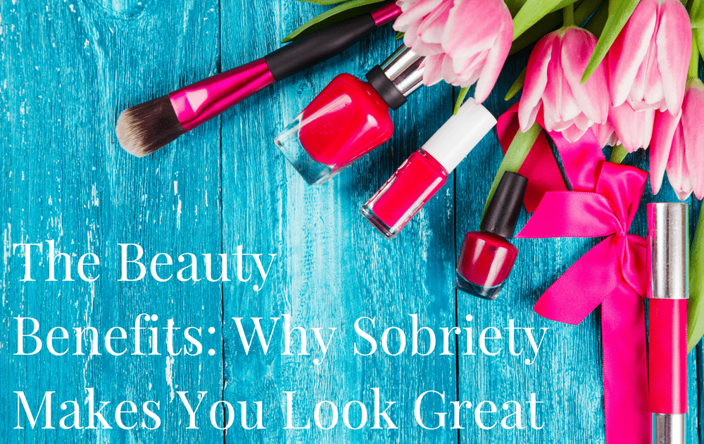The Beauty Benefits: Why Sobriety Makes You Look Great
