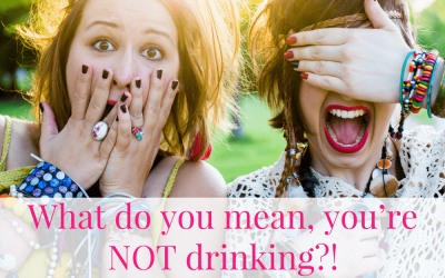 What do you mean, you're NOT drinking?!