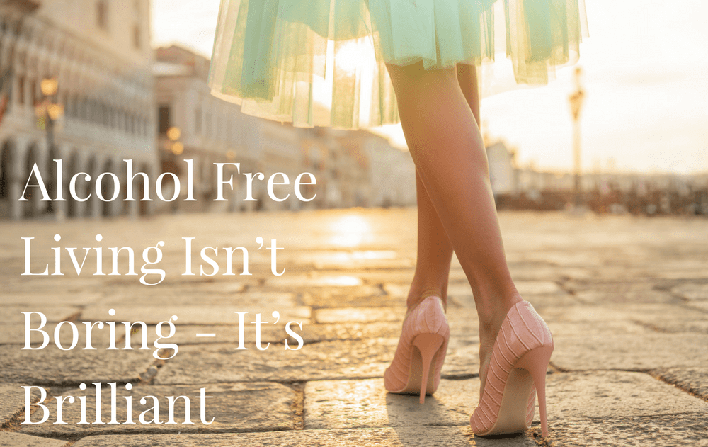 Alcohol-Free Living Isn't Boring – It's Brilliant