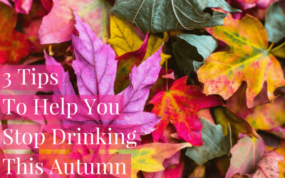 3 Tips To Help You Stop Drinking This Autumn