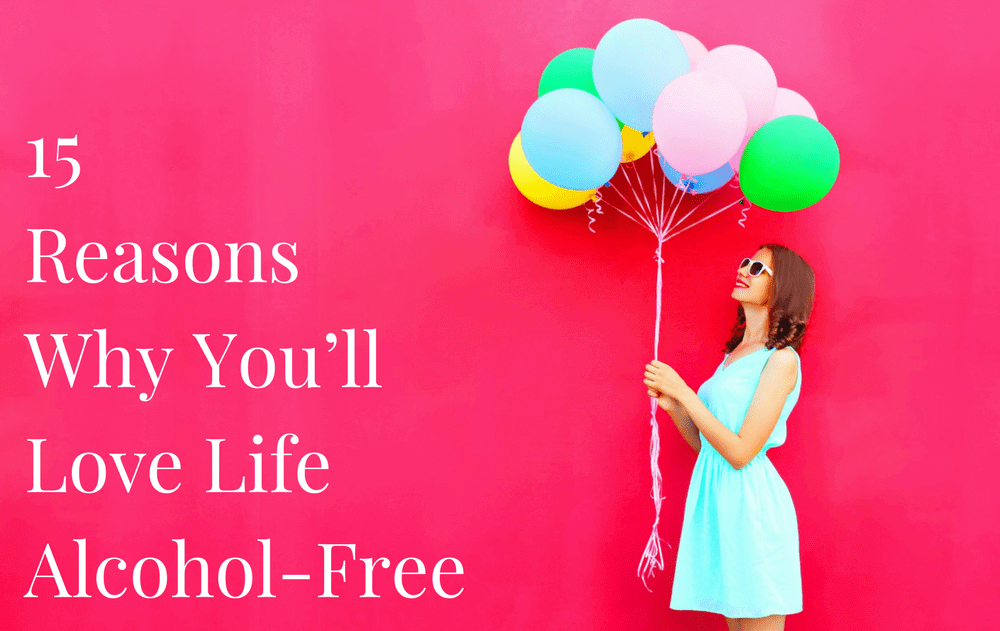 15 Reasons Why You'll Love Life Alcohol-Free
