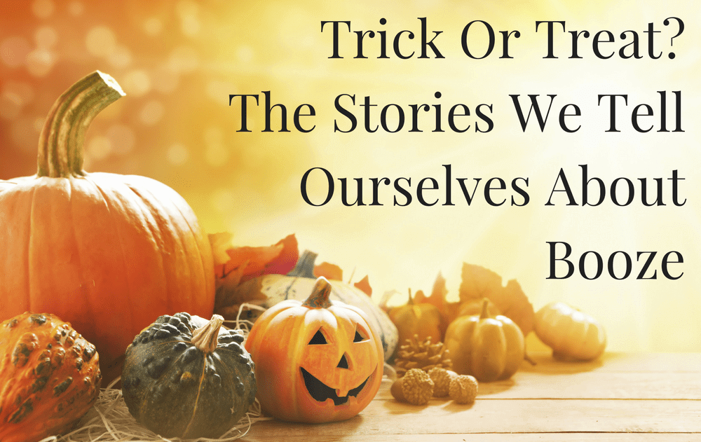 Trick Or Treat? The Stories We Tell Ourselves About Booze