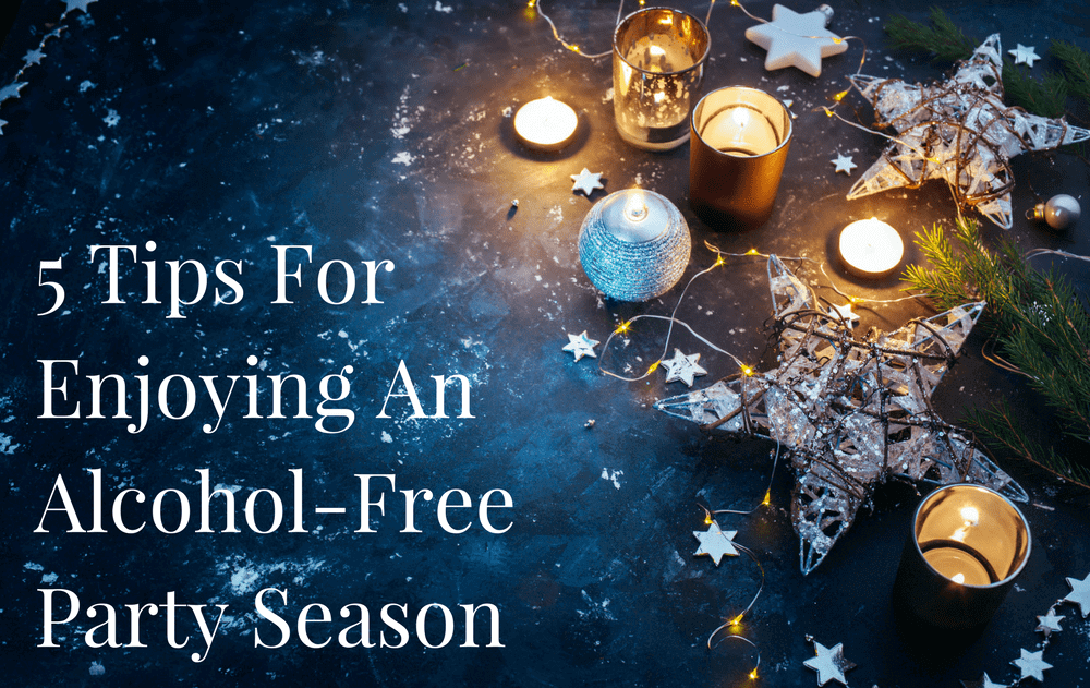 5 Tips For Enjoying An Alcohol-Free Party Season