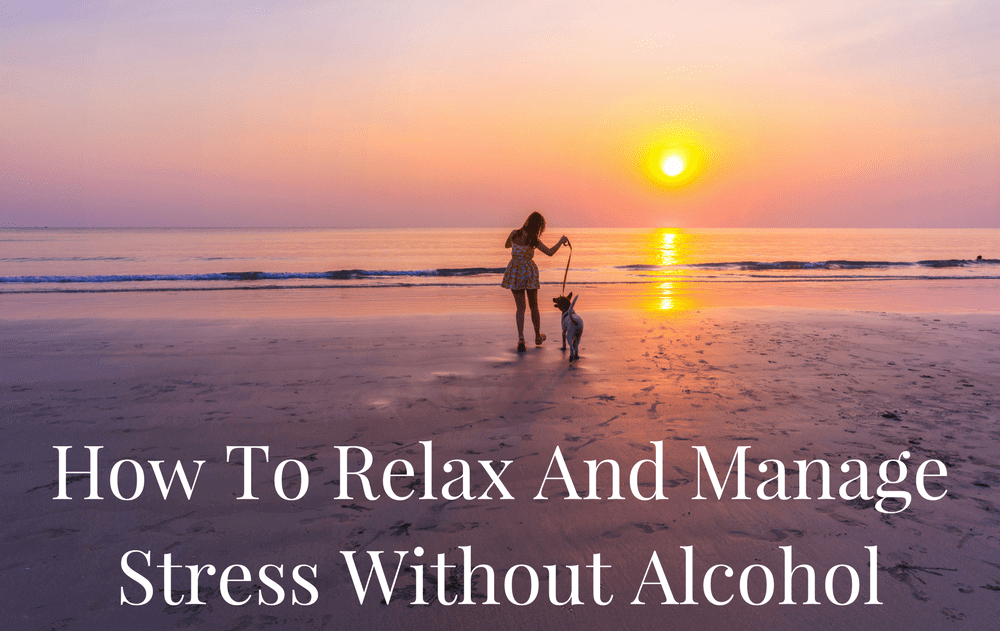 How To Relax And Manage Stress Without Alcohol