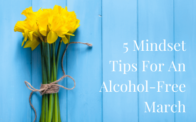 5 Mindset Tips For An Alcohol-Free March