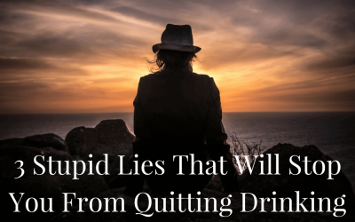 3 Stupid Lies That Will Stop You From Quitting Drinking