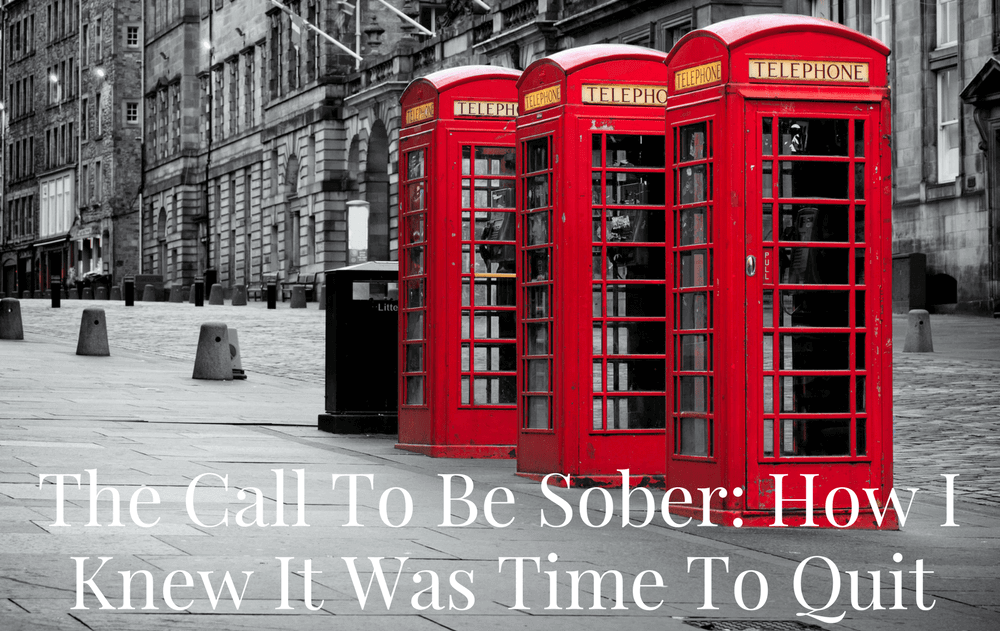 The Call To Be Sober: How I Knew It Was Time To Quit