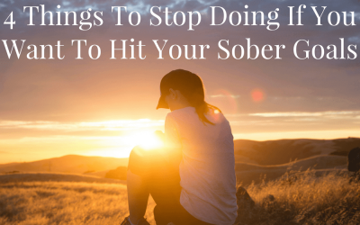 4 Things To Stop Doing If You Want To Hit Your Sober Goals