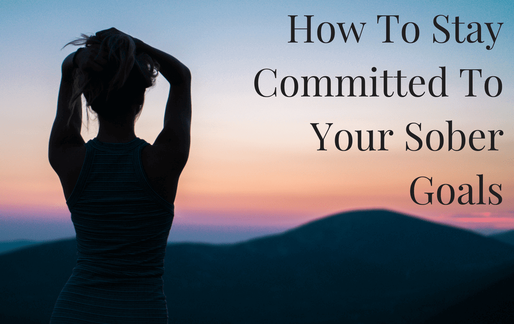 How To Stay Committed To Your Sober Goals