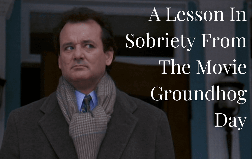 A Lesson In Sobriety From The Movie Groundhog Day