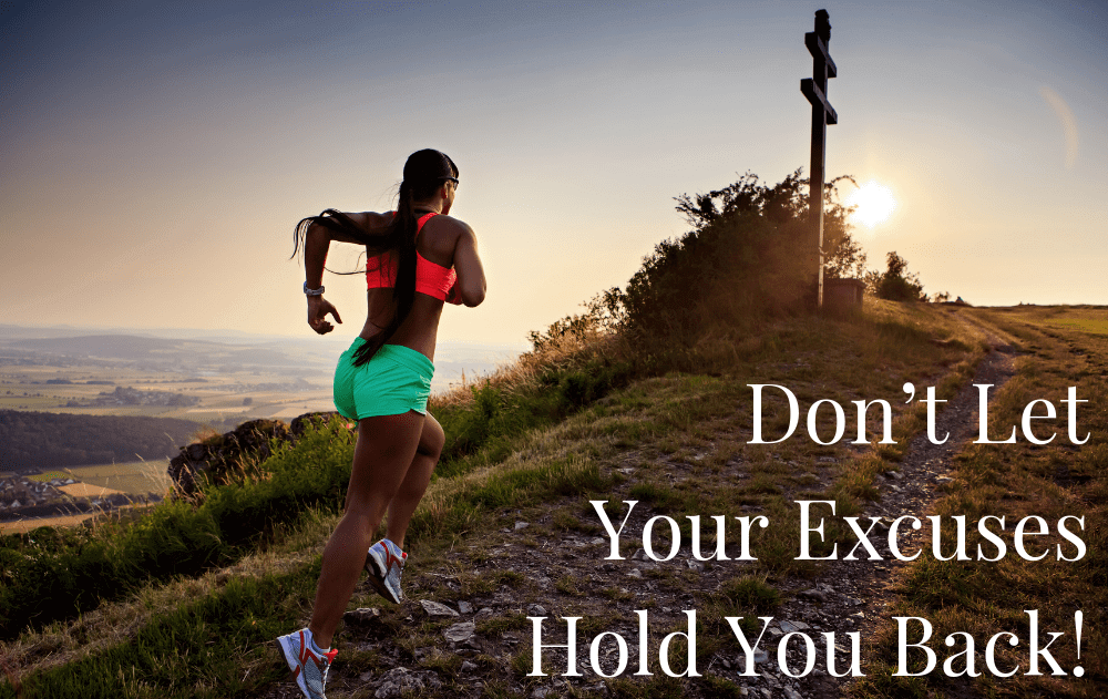 Don't Let Your Excuses Hold You Back!