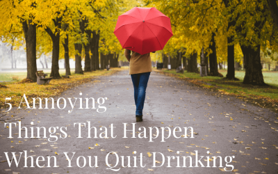 5 Annoying Things That Happen When You Quit Drinking