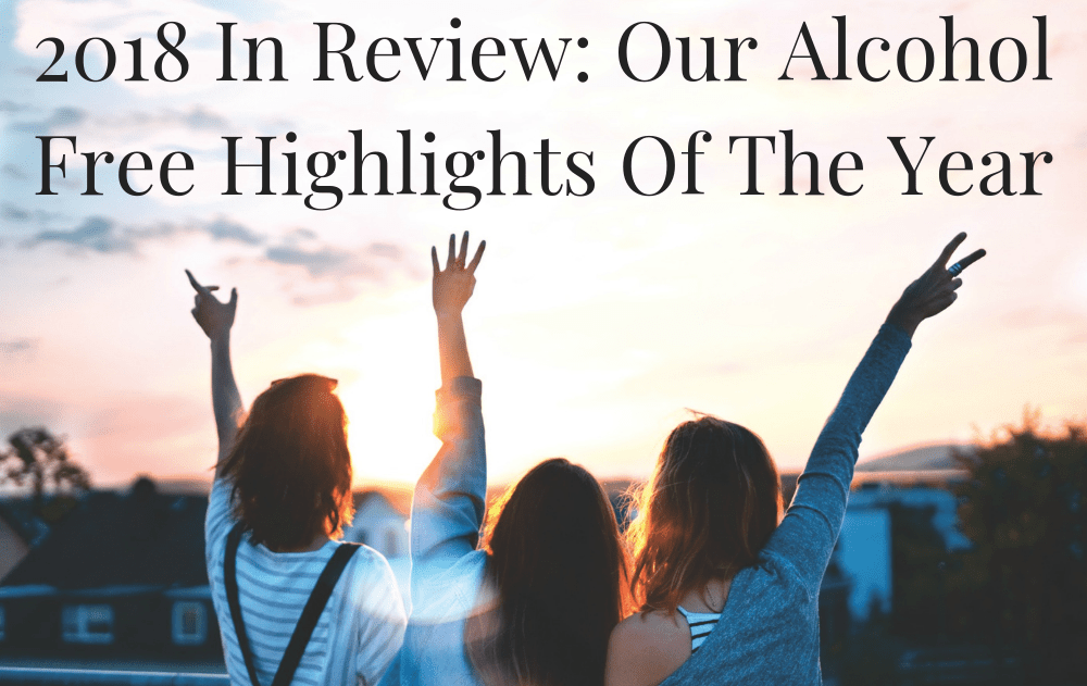 2018 In Review: Our Alcohol Free Highlights Of The Year
