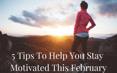 5 Tips To Help You Stay Motivated This February