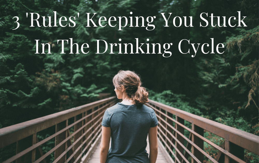 3 'Rules' Keeping You Stuck In The Drinking Cycle