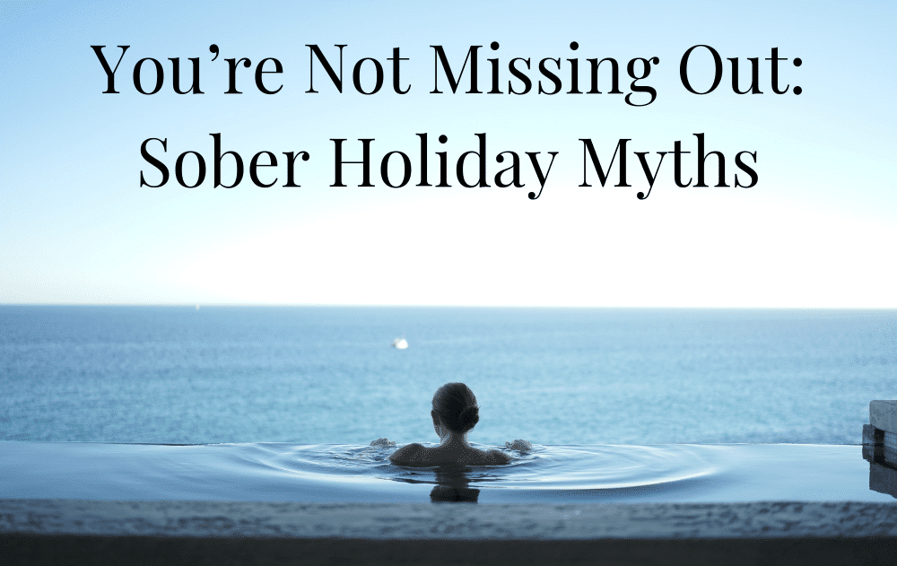 You're Not Missing Out: Sober Holiday Myths