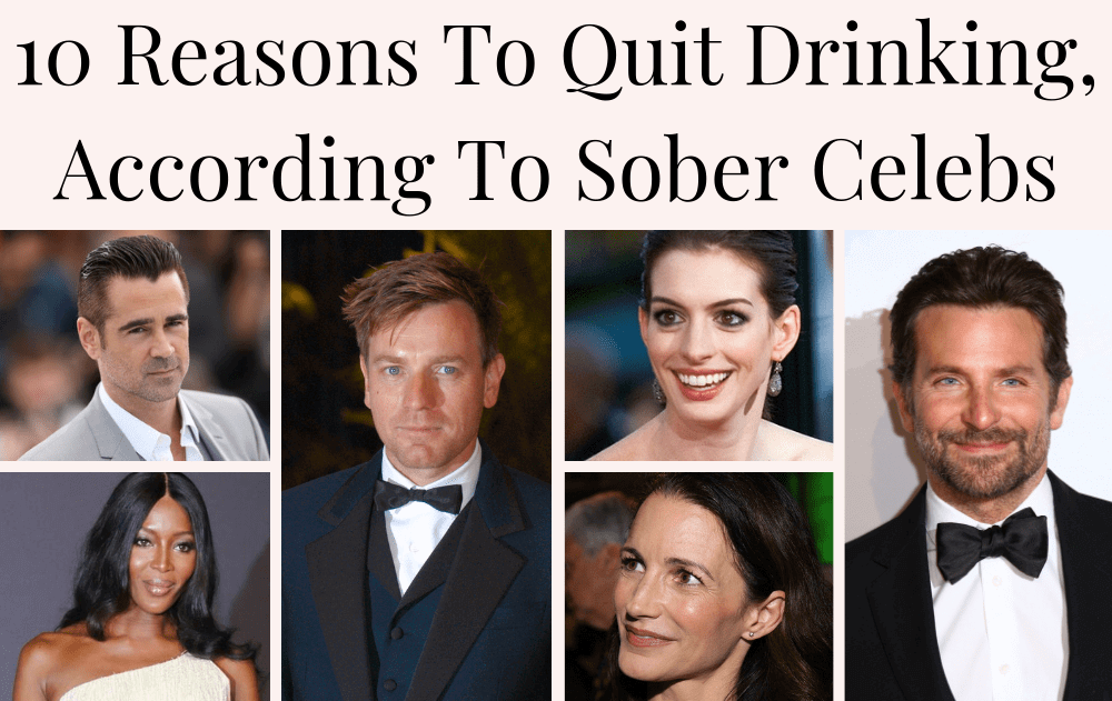 10 Reasons To Quit Drinking, According To Sober Celebrities