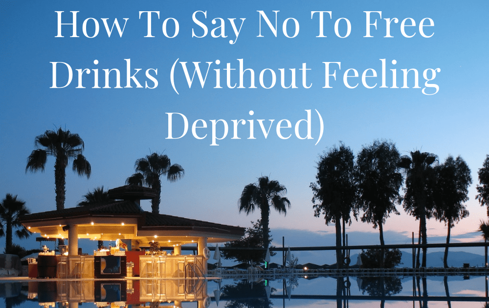 How To Say No To Free Drinks (Without Feeling Deprived)