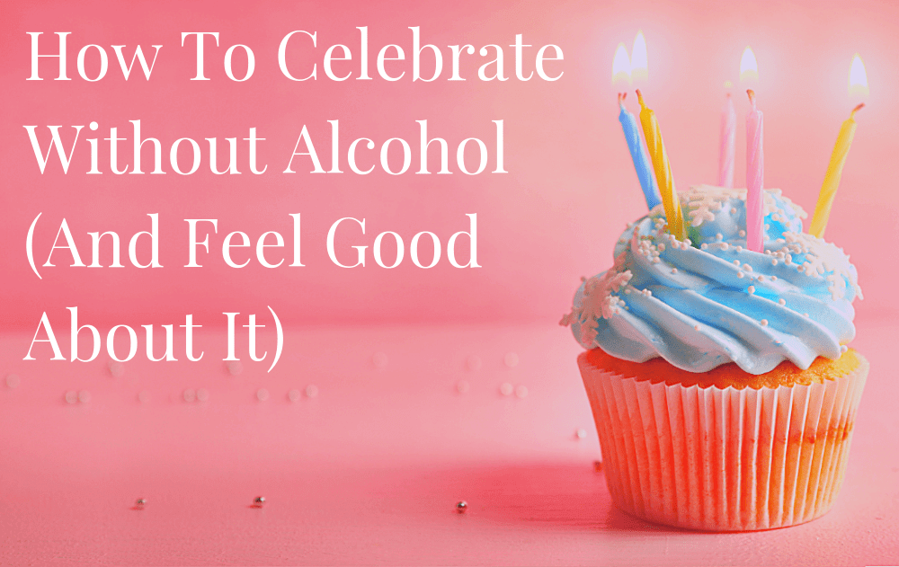 How To Celebrate Without Alcohol (And Feel Good About It)