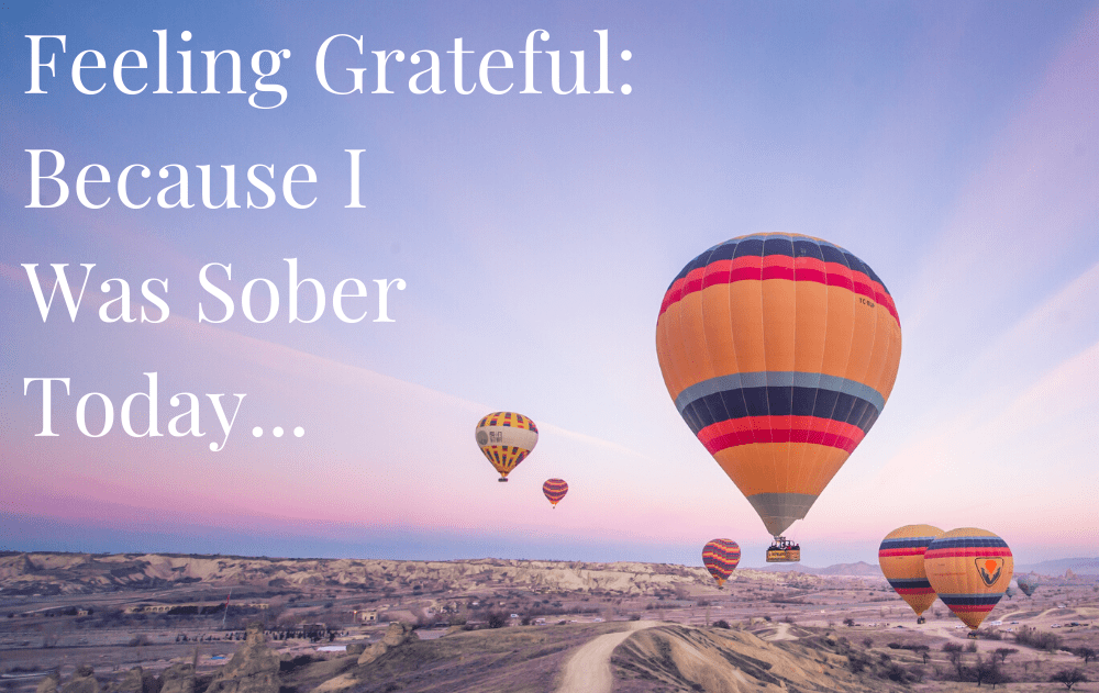 Feeling Grateful: Because I Was Sober Today…