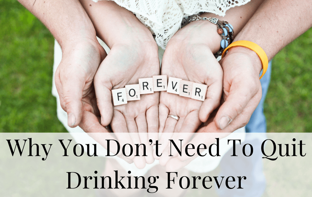 Why You Don't Need To Quit Drinking Forever