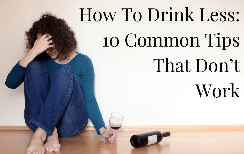 How To Drink Less: 10 Common Tips That Don't Work