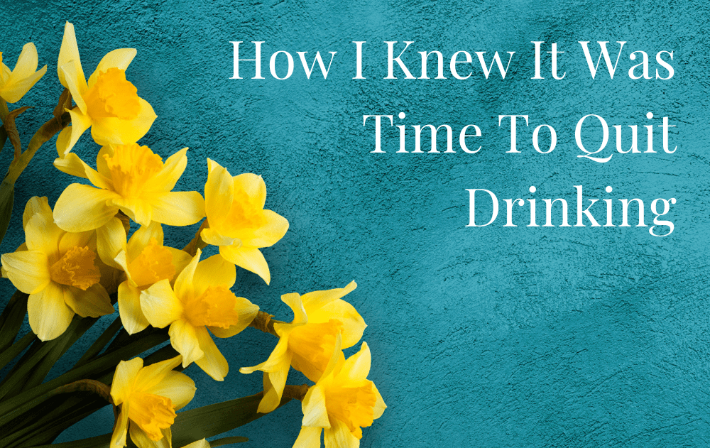 How I Knew It Was Time To Quit Drinking