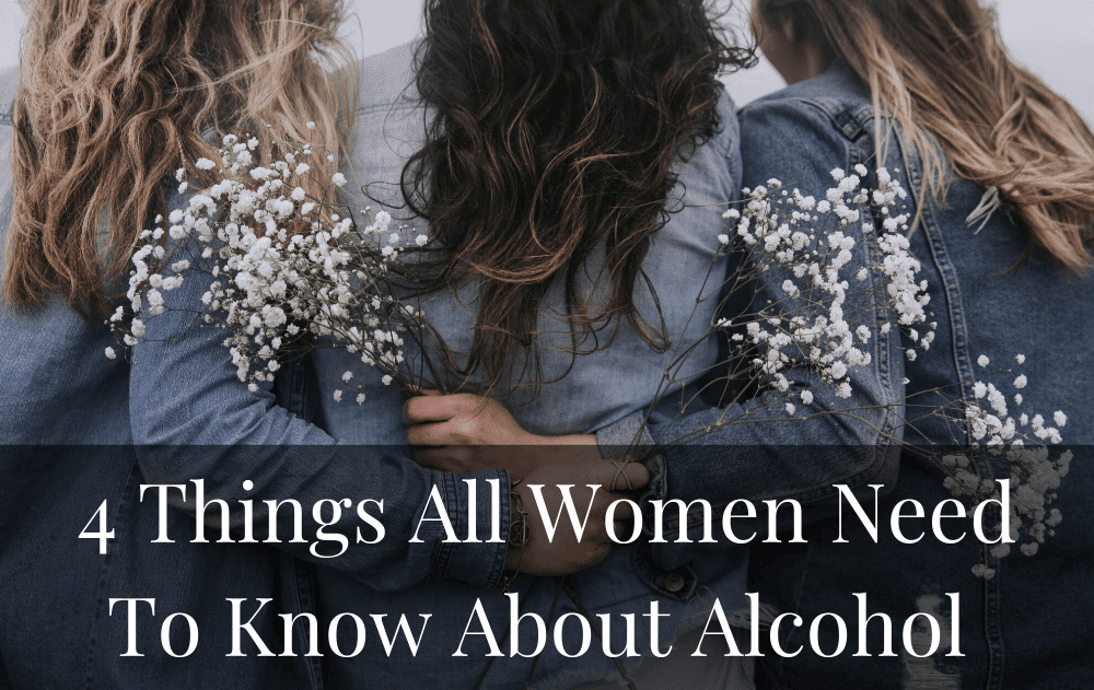 4 Things All Women Need To Know About Alcohol