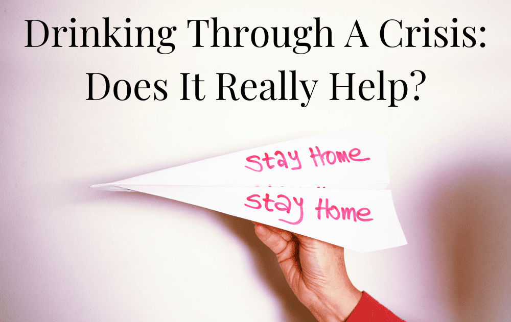 Drinking Through A Crisis: Does It Really Help?
