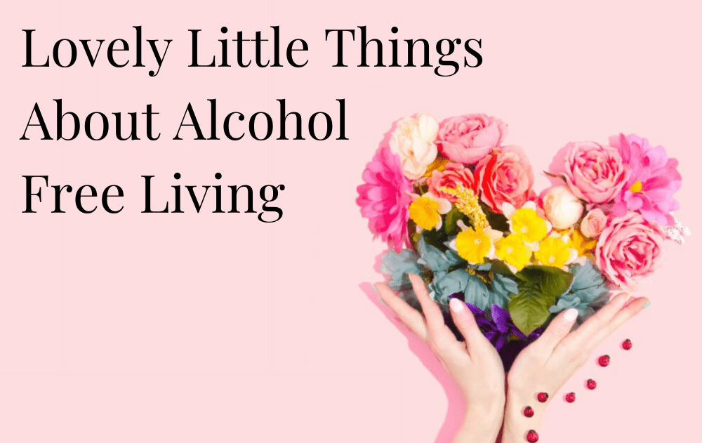 Lovely Little Things About Alcohol-Free Living