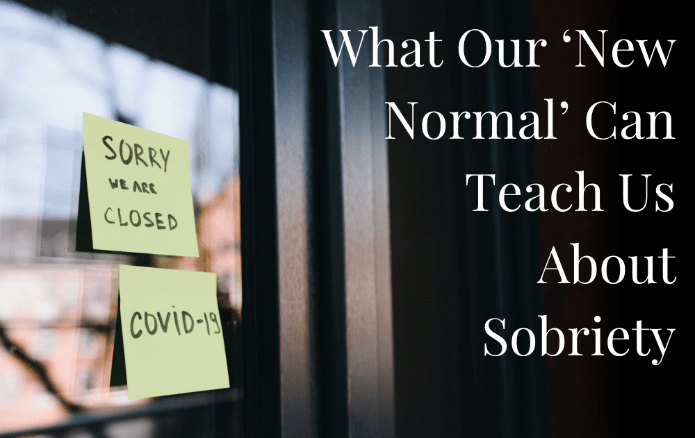 What Our 'New Normal' Can Teach Us About Sobriety
