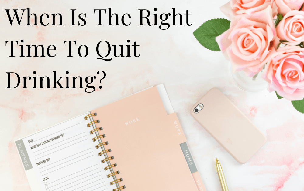 When Is The Right Time To Quit Drinking?