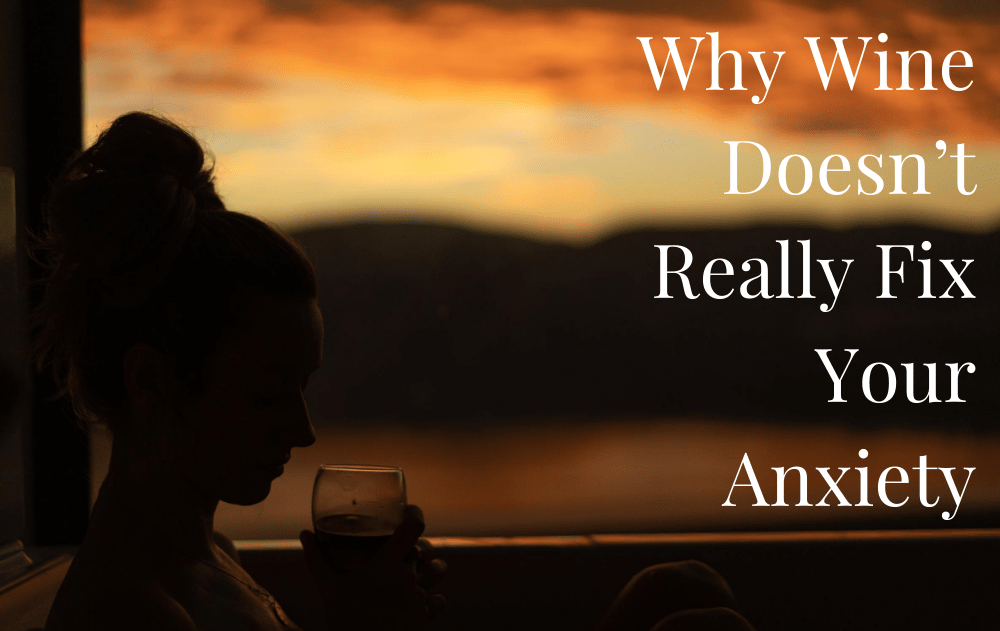 Why Wine Doesn't Really Fix Your Anxiety