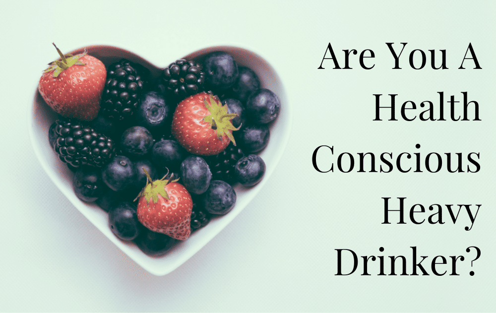 Are You A Health-Conscious Heavy Drinker?