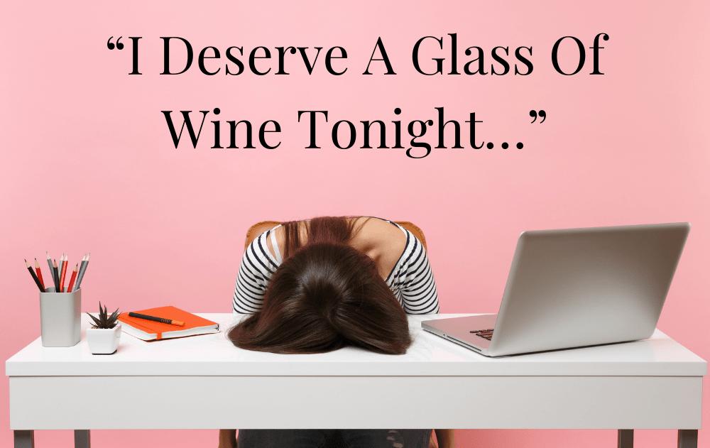 """I Deserve A Glass Of Wine Tonight…"""