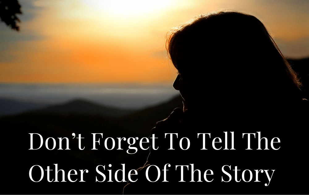 Don't Forget To Tell The Other Side Of The Story
